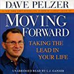 Moving Forward: Taking the Lead in Your Life | Dave Pelzer