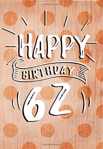 Happy Birthday 62: Birthday Books For Women, Birthday Journal Notebook For 62 Year Old For Journaling & Doodling, 7 x 10, (Birthday Keepsake Book)