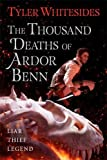 The Thousand Deaths of Ardor Benn: Kingdom of Grit, Book One
