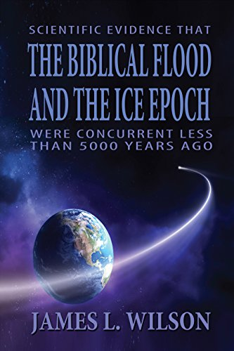Scientific Evidence that the Biblical Flood and the Ice Epoch Were Concurrent Less Than 5000 Years Ago