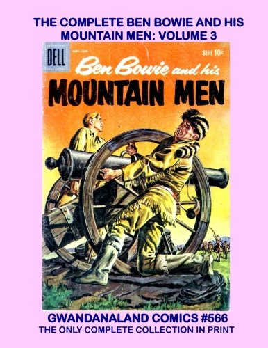 The Complete Ben Bowie And His Mountain Men: Volume 3: Gwandanaland Comics #566 - The Only Complete Collection In Print - 17 Issues in Three Volumes!