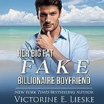 Her Big Fat Fake Billionaire Boyfriend: Billionaire Series, Book 1 | Victorine E. Lieske