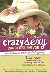 Crazy Sexy Cancer Survivor: More Rebellion and Fire for Your Healing Journey (Crazy Sexy): More Rebellion and Fire for Your Healing Journey (Crazy Sexy) by Kris Carr (2008) Paperback