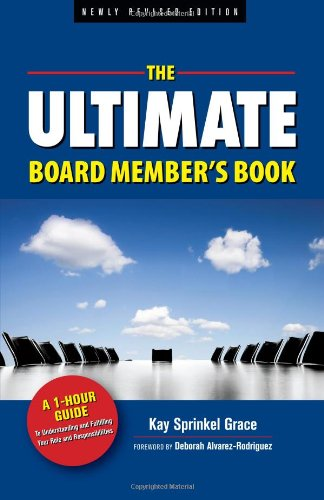 The Ultimate Board Member's Book, Newly Revised Edition: A 1-Hour Guide to Understanding and Fulfilling Your Role and Re