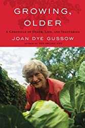 Growing, Older: A Chronicle of Death, Life, and Vegetables