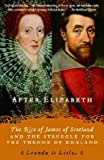 img - for After Elizabeth: The Rise of James of Scotland and the Struggle for the Throne of England [Paperback] [2007] (Author) Leanda de Lisle book / textbook / text book
