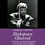 Shakespeare Observed: Studies in Performance on Stage and Screen | Samuel Crowl