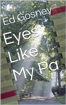 Eyes Like My Pa (A Short Story) by [Gosney, Ed]