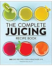 The Complete Juicing Recipe Book: 360 Easy Recipes for a Healthier Life
