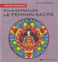 Pour retrouver le féminin sacré par Sandrine Bataillard