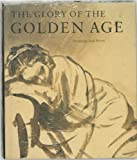 img - for The Glory of the Golden Age: Dutch Art of the 17th Century, Drawings and Prints book / textbook / text book