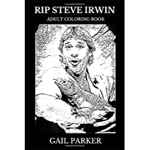 RIP Steve Irwin Adult Coloring Book: The Crocodile Hunter and TV Persona, Famous Zookeeper and Animal Suupportere Inspired Adult Coloring Book