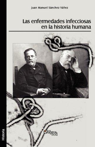 Las Enfermedades Infecciosas En La Historia Humana (Spanish Edition) [Juan Manuel Sanchez Yanez] (Tapa Blanda)