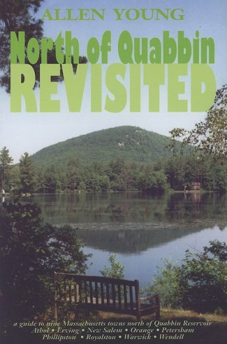 Download North of Quabbin Revisited: A Guide to Nine Massachusetts Towns North of Quabbin Reservoir, Athol, Erving, New Salem, Orange, Petersham, Phillipston, Royalston, Warwick, Wendell PDF