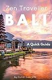 BALI - Zen Traveller: A Quick Guide: Volume 1 (Zen Traveller Guides)