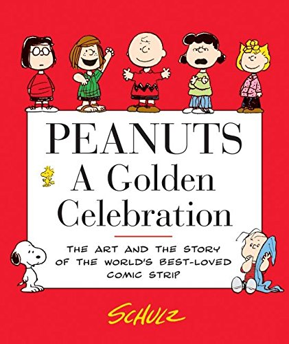 Read Online Peanuts: A Golden Celebration: The Art and the Story of the World's Best-Loved Comic Strip PDF