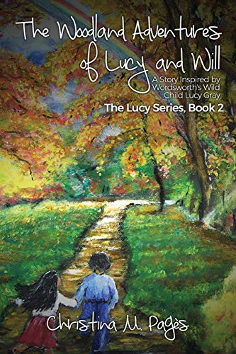 The Woodland Adventures of Lucy and Will: A Story Inspired by Wordsworth's Wild Child Lucy Gray (The Lucy Series)