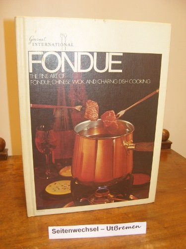 Fondue the Fine Art of Fondue Chinese Wok and Chafing Dish Cooking by Carol D. Brent
