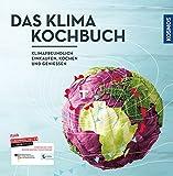 Das Klimakochbuch: Klimafreundlich einkaufen, kochen und genießen