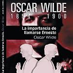 La importancia de llamarse Ernesto [The Importance of Being Earnest] | Oscar Wilde
