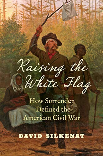 Raising the White Flag: How Surrender Defined the American Civil War (Civil War America) (English Edition)