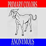 Primary Colors: A Novel of Politics   Joe Klein
