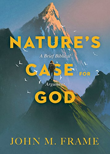 Nature's Case for God: A Brief Biblical Argument (English Edition)