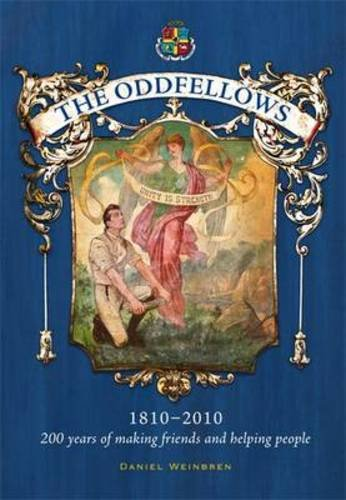 The Oddfellows, 1810-2010: 200 Years of Making Friends and Helping People