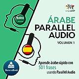 Árabe Parallel Audio - Aprende árabe rápido con 501 frases - Volumen 1 [Arabian Parallel Audio - Learn Arabic Fast with 501 Sentences - Volume 1]