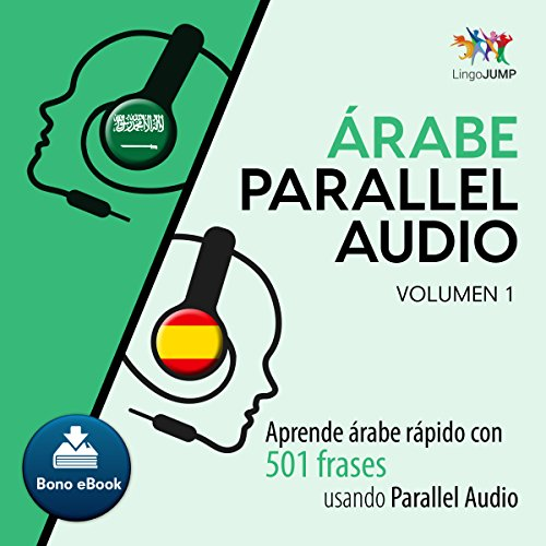 Árabe Parallel Audio - Aprende árabe rápido con 501 frases - Volumen 1 [Arabian Parallel Audio - Learn Arabic Fast with 501 Sentences - Volume 1]