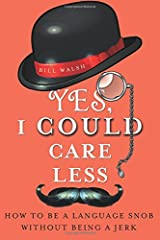 Yes, I Could Care Less: How to Be a Language Snob Without Being a Jerk Paperback