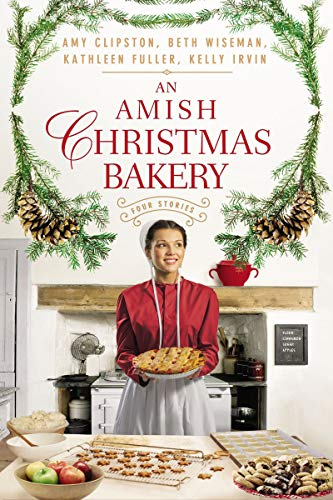 An Amish Christmas Bakery: Four Stories by [Clipston, Amy, Wiseman, Beth, Fuller, Kathleen, Irvin, Kelly]