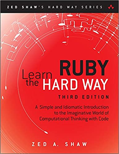 Learn ruby the hard way a simple and idiomatic introduction to simple and idiomatic introduction to the imaginative world of computational thinking with code zed shaws hard way series 3rd edition kindle edition fandeluxe Choice Image
