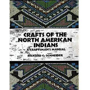 Crafts of the North American Indians: A Craftsman's Manual Richard C. Schneider