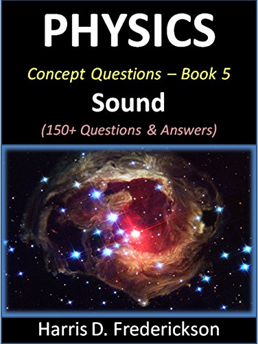 Physics Concept Questions - Book 5 (Sound): 150+ Questions & Answers (Material Science Multiple Choice Questions And Answers)