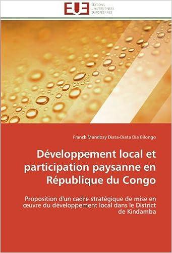 En ligne téléchargement Développement local et participation paysanne en République du Congo: Proposition d'un cadre stratégique de mise en œuvre du développement local dans le District de Kindamba pdf, epub ebook