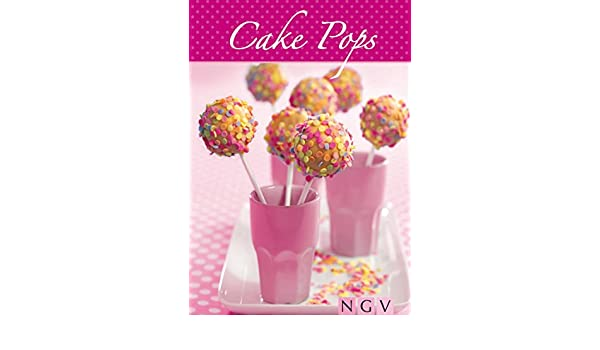 Amazon.com: Cake Pops: Die schönsten Rezepte zum Backen von Cakepops (German Edition) eBook: Naumann & Göbel Verlag: Kindle Store
