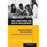 Teacher-Student Relationships: Toward Personalized Education: New Directions for Youth Development, Number 137 (2013-05-06)