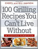 100 Grilling Recipes You Can't Live Without, Cheryl Alters Jamison and Bill Jamison, 1558328017