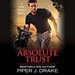 Absolute Trust: True Heroes, Book 3 | Piper J. Drake