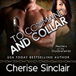 To Command and Collar: Masters of the Shadowlands, Book 6 | Cherise Sinclair