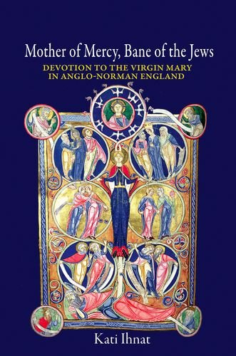 Download Mother of Mercy, Bane of the Jews: Devotion to the Virgin Mary in Anglo-Norman England pdf epub