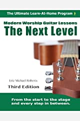 Next Level Modern Worship Guitar Lessons: Third Edition Next Level Learn-at-Home Lesson Course Book for the 8 Chords100 Songs Worship Guitar Program Paperback