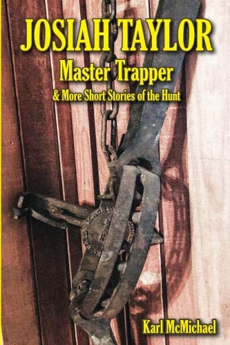 Josiah Taylor Master Trapper: And More Short Stories of the Hunt