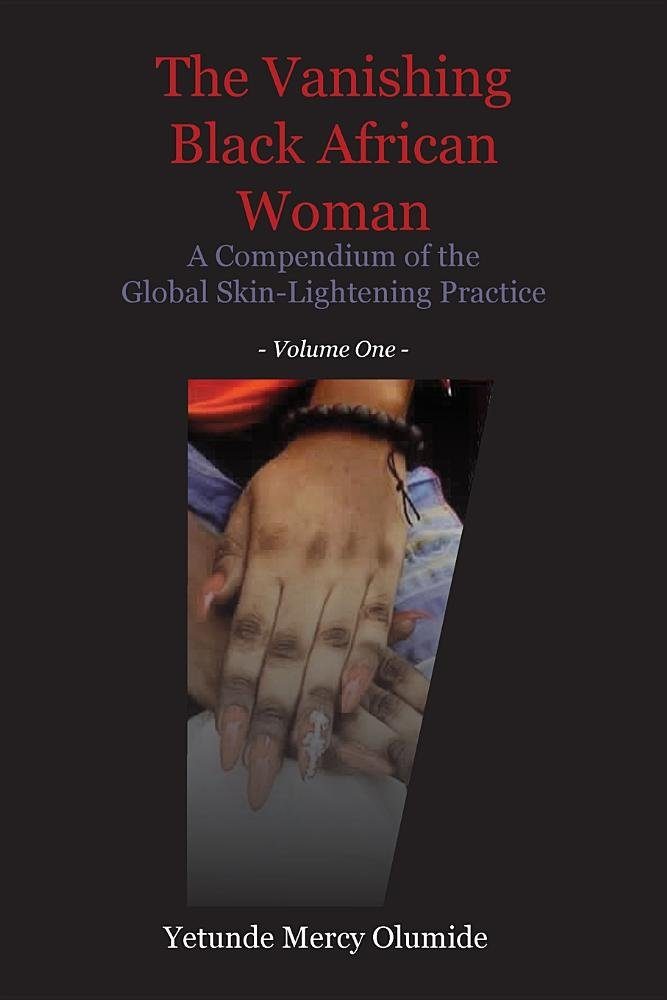 Download The Vanishing Black African Woman: Volume One: A Compendium of the Global Skin-Lightening Practice ebook