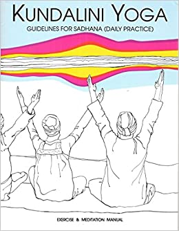 Sadhana Guidelines: For Kundalini Yoga Daily Practice ...