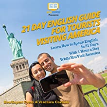 21 Day English Guide for Tourists Visiting America: Learn How to Speak English in 21 Days with 1 Hour a Day While You Visit America Audiobook by HowExpert Press, Veronica Cordido Narrated by Marie Dubuque