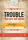 Trouble - You Are Not Alone