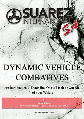 Suarez International SA Dynamic Vehicle Combatives: An Introduction to Defending Oneself Inside / Outside of your Vehicle by [Bailey, Gerald]