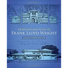 Drawings and Plans of Frank Lloyd Wright: The Early Period (1893-1909) (Dover Architecture)
